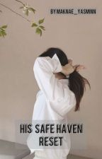 His Safe Haven Reset by maknaee_yasminnn