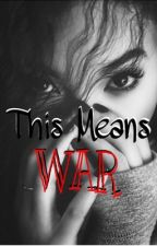 This Means War by myeeesxo