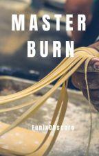 Master Burn *INCOMPLETA* by FenixObscuro