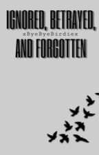 Ignored, Betrayed, and Forgotten (A 1D FanFic) [SLOW UPDATES] by xByeByeBirdiex