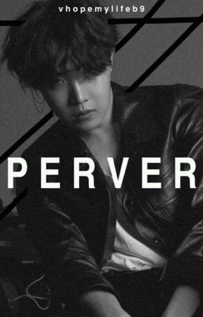 Perver •HopeV•    by vhopemylife9