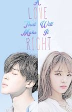 A Love That Will Make It Right by Jeongyeonnniee