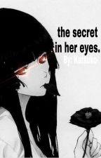 the secret in her eyes. by Katsuko-