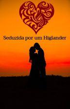 Seduzida por um Higlander (Seductíon of a Hígland Lass) by EnfTaynaraMartins