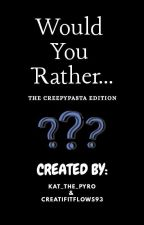 Game: Would You Rather... [CREEPYPASTA EDITION] by CreativityFlows93
