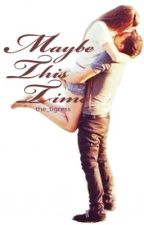 Maybe This Time (KimXi) by theyinandyang