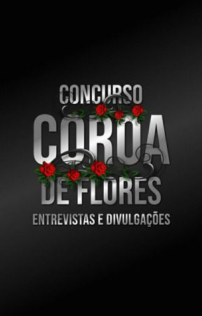 Entrevistas e Divulgações  by CoroaDeFloresCN