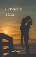 LOVING YOU by tarushiv