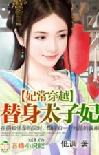 Phi thường xuyên qua : Thế thân thái tử phi - Xuyên không - Hoàn by hanachan89