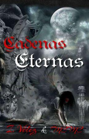 Cadenas Eternas [18+] by IVelez1