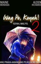 WAG PO, KOYAH! 2 by NcmnRchrd