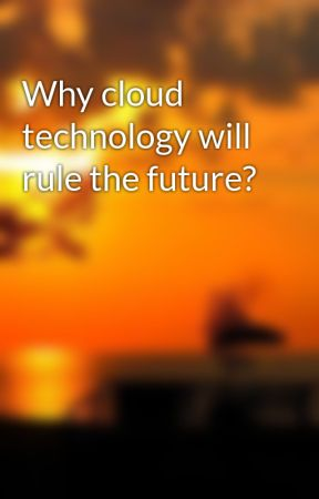 Why cloud technology will rule the future? by rohanppics