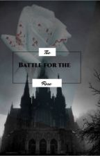 The Battle for the Rose *DISCONTINUED* by Am_I_Human_