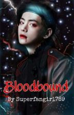 Bloodbound - Can love surpass the bloodlust?  by Superfangirl789