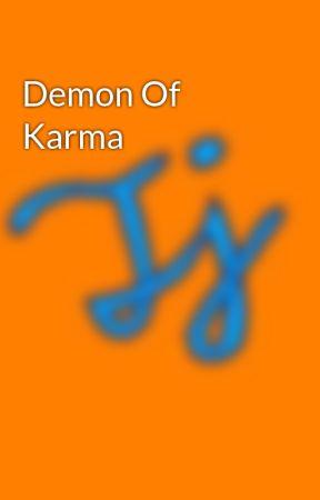 Demon Of Karma by DustyTri1807
