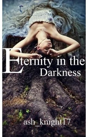 Eternity in the Darkness [Eternity series #2] by ash_knight17