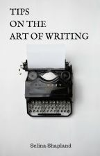 Tips on the Art of Writing by SelinaShapland