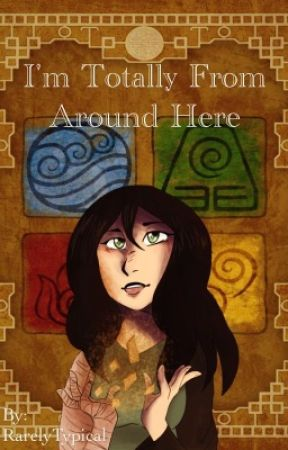 I'm Totally from Around Here (Avatar the Last AirBender fanfic) by Featherstar1