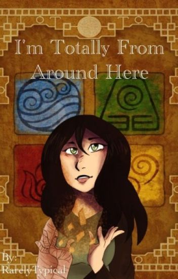 I'm Totally from Around Here (Avatar the Last AirBender fanfic)