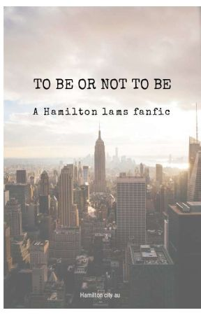 To Be or Not to Be ||Lams Fanfic|| by RaiseAGlass2Freedom