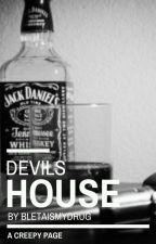 DEVILS HOUSE by bletaismydrug