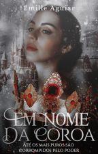 Em Nome da Coroa by EmysAguiar