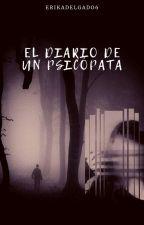 El diario de un Psicópata by ErikaDelgado6