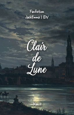 Đọc truyện [Identity V - JackEmma] Clair de Lune