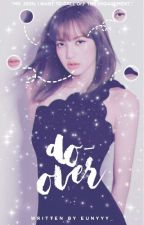 DO-OVER [A Whatever Fic] by eunyyy_