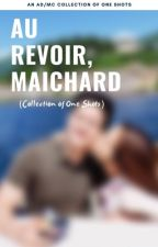 Au Revoir - MaiChard (A Collection of One Shot) by mariaalexa1985