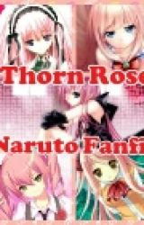 Thorn rose (A naruto fan fic) by Love_Spiral