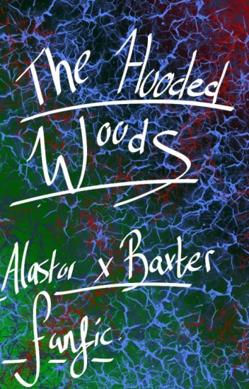 The hooded woods (Alastor/Baxter fanfic)