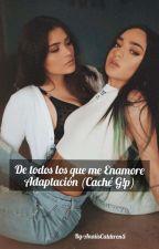 De Todos Los Que Me Enamore  Adaptación (Caché G!P ) by AnaiisBelenCalderonS