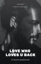 LOVE WHO LOVES U BACK by VRAnahi