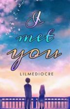 I Met You by lilmediocre