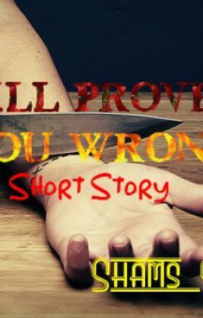I'll Prove You Wrong (Short Story) by Shams_93