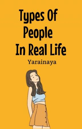 Types Of People In Real Life by Yarainaya