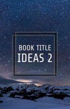 Book Title Ideas 2 by JanelleParker
