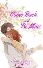 Come Back & Be Mine (Wattys2019) by AliaCasz