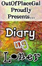 Diary ng Loner (SLOW UPDATES) by OutofPlaceGal