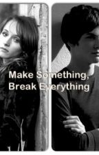 Make Something, Break Everything (Love From Pain Sequel) by nanalove9516