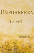 Unforeseen (I guess?) by Teerina