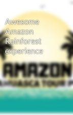 Awesome Amazon Rainforest experience by amazonayahuascatour