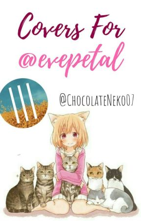 Covers for @evepetal by ChocolateNeko07