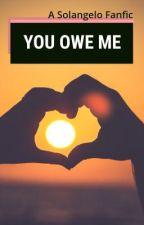 You Owe Me {Solangelo} by smithabbie22