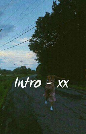 Intro - xx by lighteningdagger