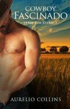 Cowboy Fascinado - Série Fox - Livro 3 by Aurelio-Smith