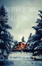The Other Ultima {The untold tale of Y/n Lycan} by MelodicPotato