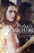 Melanie Salvatore [EDITING] (The Vampire Diaries Fanfic) by TheOriginalVampire