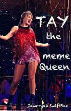 Tay, The Meme Queen  by JaweryahSwiftBae